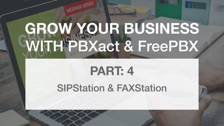 Grow Your Business with PBXact & FreePBX: Part 4 – SIPStation & FAXStation