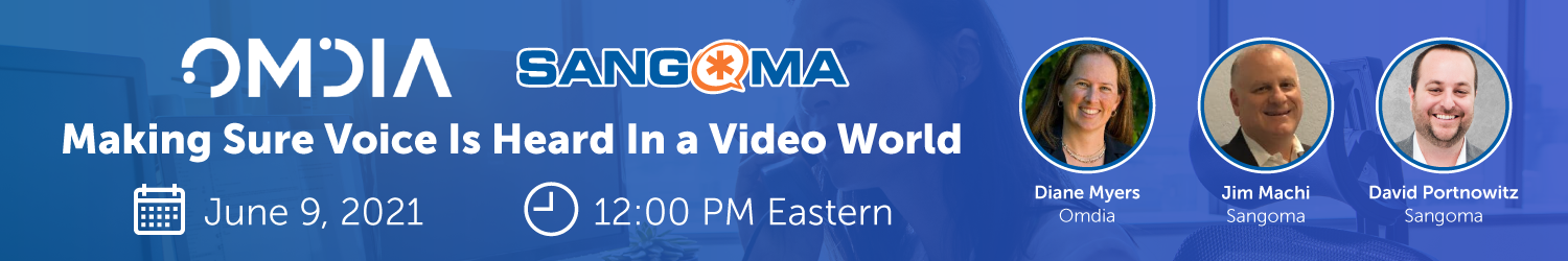 Sangoma and Omdia Webinar –Making Sure Voice Is Heard In a Video World