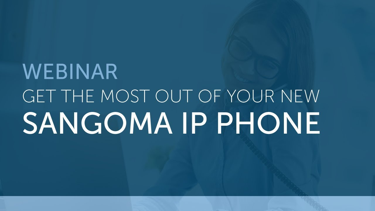 Get the Most Out of Your New Sangoma IP Phone