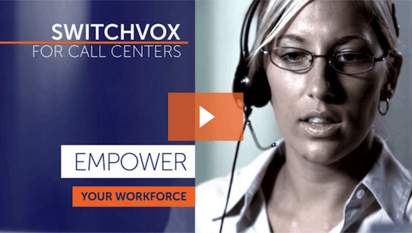 Switchvox For Call Centers - Empower Your Workforce