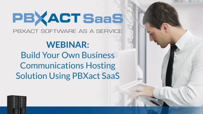 WEBINAR: Build Your Own Business Communications Hosting Solution Using PBXact SaaS