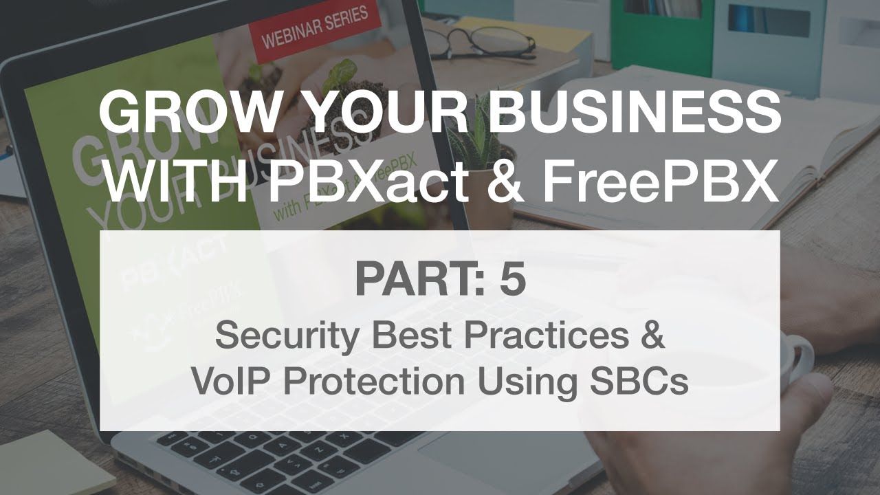 Grow Your Business with PBXact & FreePBX: Part 5 – Security Best Practices Using SBCs